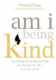 Michael J. Chase - Am I Being Kind: How asking one simple question can change your life... and your world (paperback)